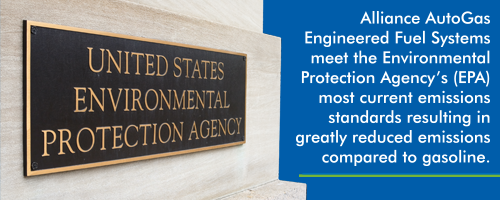 FACTOIDS_Alliance AutoGas Engineered Fuel Systems meet the Environmental Protection Agency's (EPA) most current emissions standards resulting in greatly reduced emissions compared to gasoline.